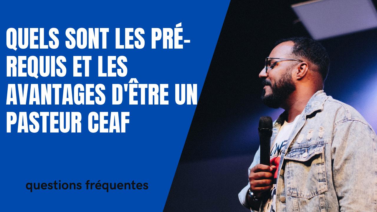 PRÉ-REQUIS ET AVANTAGES D'UN PASTEUR CEAF